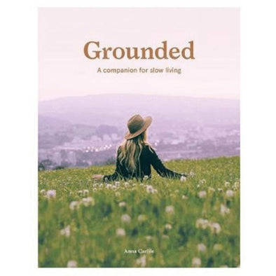 Grounded - a companion for slow living by Anna Carlile