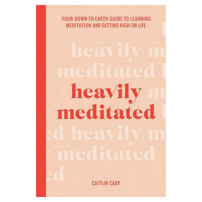 Heavily Meditated by Caitlin Cady