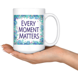 Every Moment Matters Large 15 oz Mug