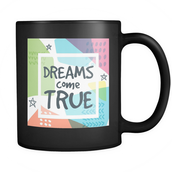 Dreams Come True Ceramic 11 oz Mug - Black