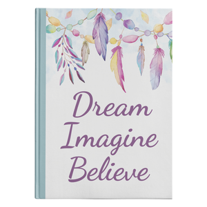 Dream Imagine Believe Designer Hardcover Journal in 2 Sizes