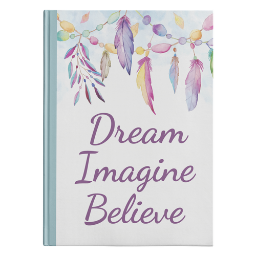 Dream Imagine Believe Designer Hardcover Journal in 2 Sizes - Mind Body Spirit