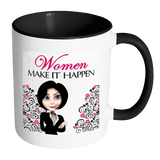 Women Make It Happen 11 oz Coffee, Tea or Cocoa Mug with Color Glazed Interior in 7 Colors - Mind Body Spirit