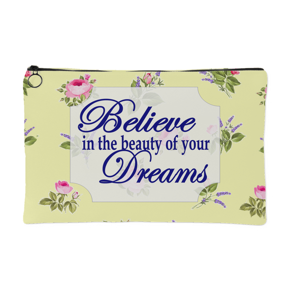 Believe In The Beauty Of Your Dreams Zippered Accessory Pouch - Small 8 x 5, Large 8 x 12