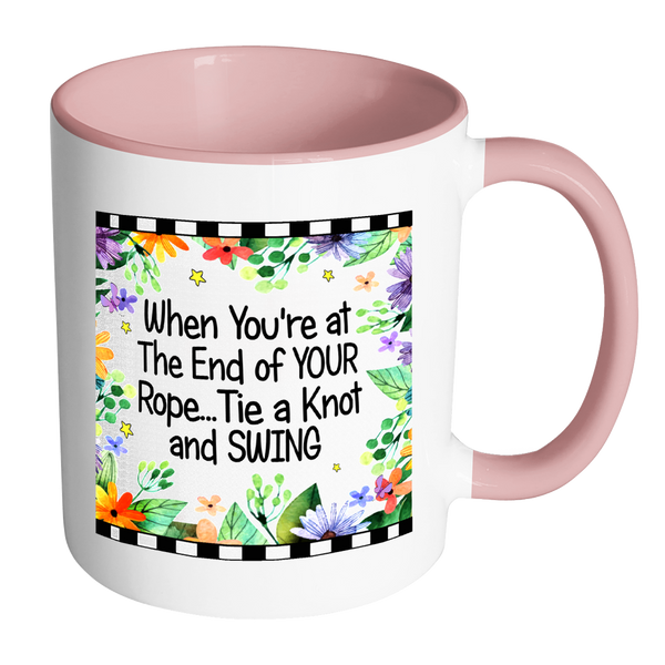 When You're At End of Rope Ceramic Mug 11 oz with Color Glazed Interior in 7 Colors, Coffee Mugs - Mind Body Spirit
