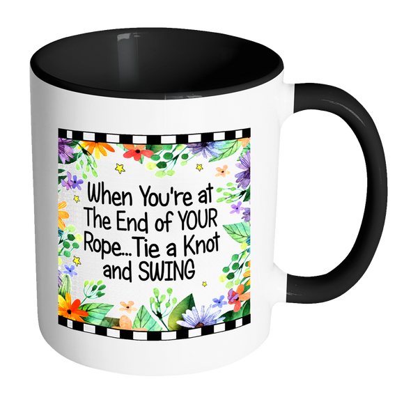 When You're At End of Rope Ceramic Mug 11 oz with Color Glazed Interior in 7 Colors, Coffee Mugs