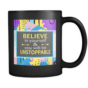 Believe In Yourself & You Will Be Unstoppable Ceramic Mug 11 oz - Black