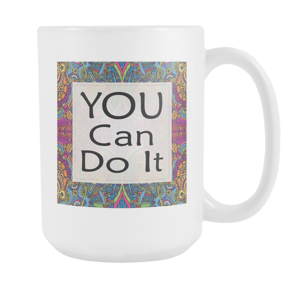 You Can Do It Large Ceramic Mug 15 oz - White, Lake Blue, Pink, Soft Orange, Spring Green