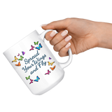 Spread Your Wings and Fly Large 15 oz Mug - Mind Body Spirit
