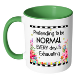 Pretending To Be Normal Ceramic Mug 11 oz with Color Glazed Interior in 7 Colors, Coffee Mugs - Mind Body Spirit
