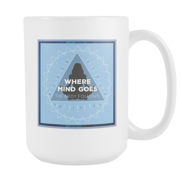 Where The Mind Goes, The Body Follows Large Ceramic Mug 15 oz