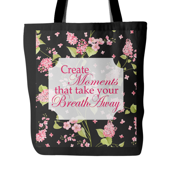 Create Moments That Take Your Breath Away Tote Bag 18 x 18 - Black