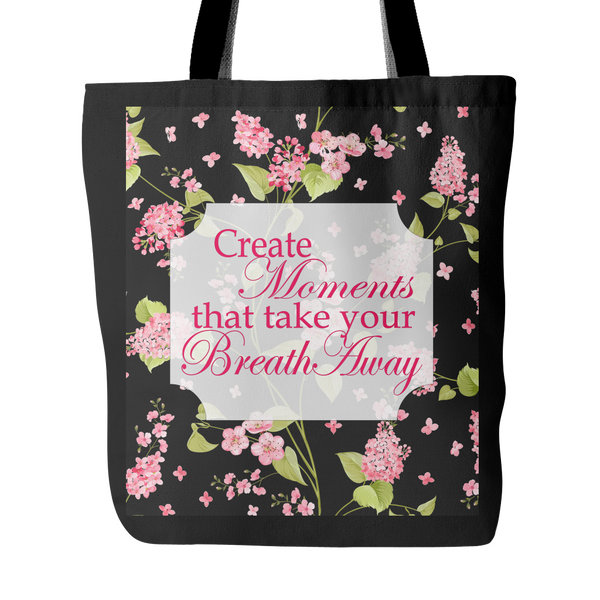 Create Moments That Take Your Breath Away Tote Bag 18 x 18 - Black - Mind Body Spirit