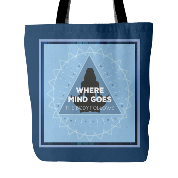 Where The Mind Goes, The Body Will Follow Tote Bag 18 x 18 - Dark Blue - Mind Body Spirit