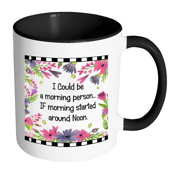 I Could Be A Morning Person Ceramic Mug 11 oz with Color Glazed Interior in 7 Colors, Coffee Mugs - Mind Body Spirit