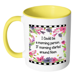 I Could Be A Morning Person Ceramic Mug 11 oz with Color Glazed Interior in 7 Colors, Coffee Mugs