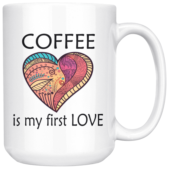 Coffee Is My First Love Big 15 oz Mug