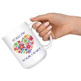 Follow Your Heart Large 15 oz Mug - Mind Body Spirit