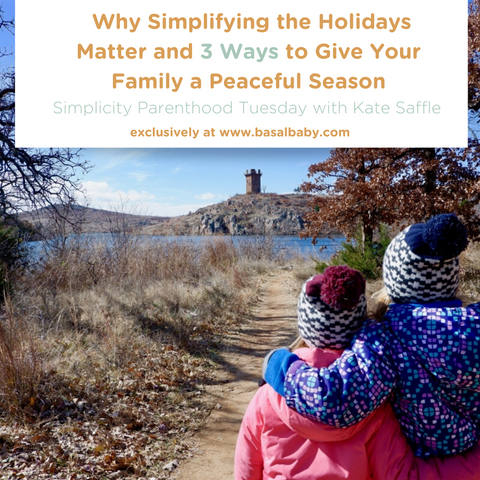 Why Simplifying the Holidays Matter and 3 Ways to Give Your Family a Peaceful Season