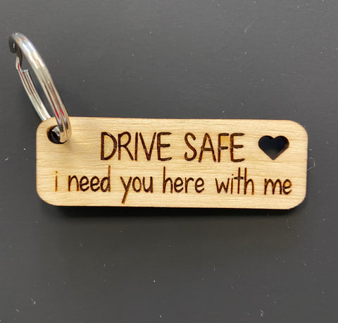 Drive Safe I need you here with me Engraved Keychain