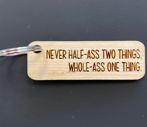 Never Half Ass Two Things Whole Ass One Thing Engraved Keychain