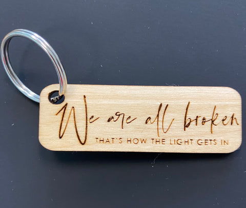 We are all Broken (that's how the light gets in) Engraved Keychain