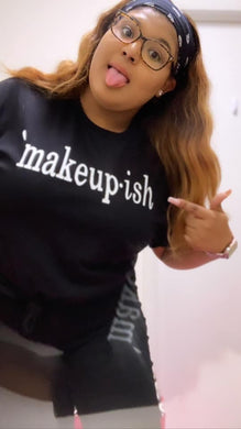 Makeup- Ish Tee Shirt