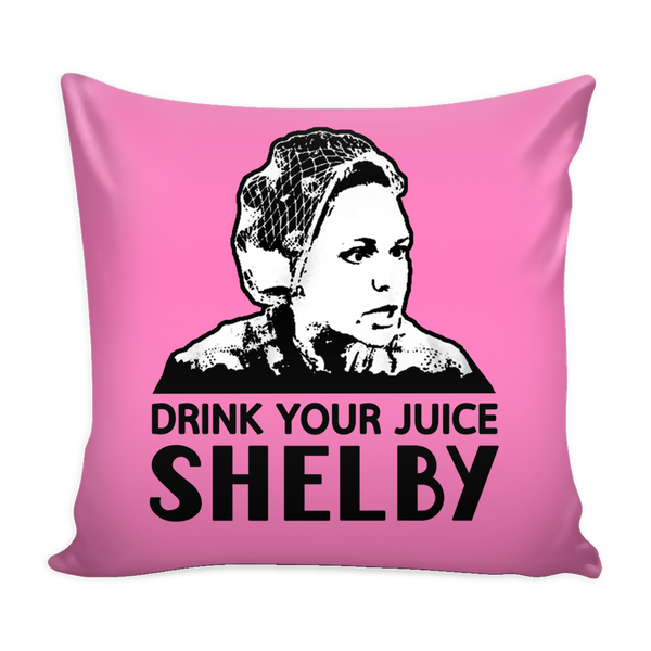 Drink Your Juice Shelby Pillow Cover - Steel Magnolias Accessories - TeeAmazing - 1