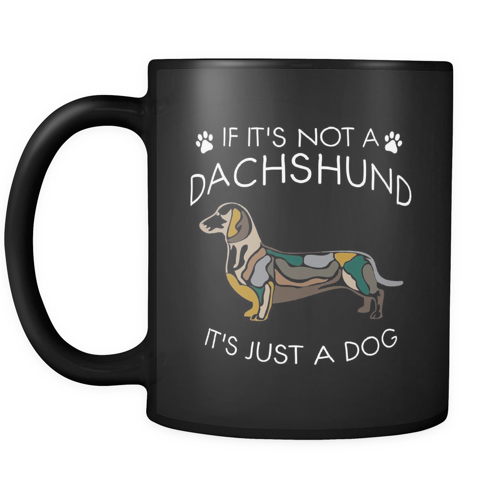 If It's Not A Dachshund Dog Mugs & Coffee Cups - Dachshund Coffee Mugs - TeeAmazing
