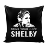 Drink Your Juice Shelby Pillow Cover - Steel Magnolias Accessories - TeeAmazing - 3
