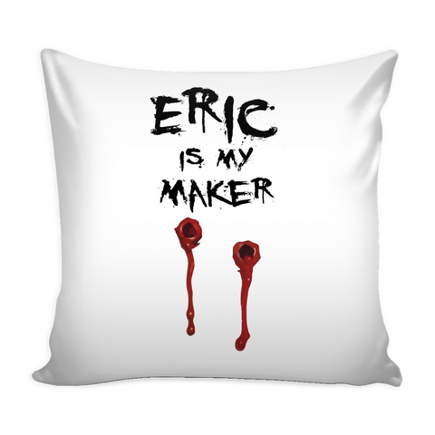 Eric Is My Maker Pillow Cover - True Blood Accessories - TeeAmazing