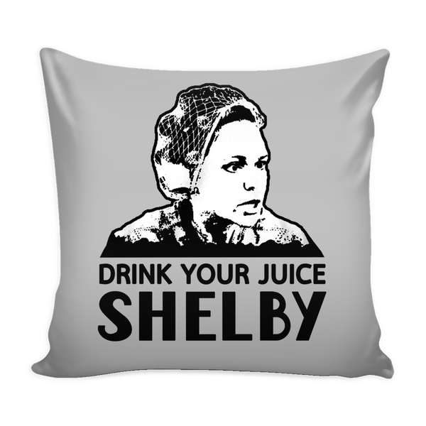 Drink Your Juice Shelby Pillow Cover - Steel Magnolias Accessories - TeeAmazing - 4