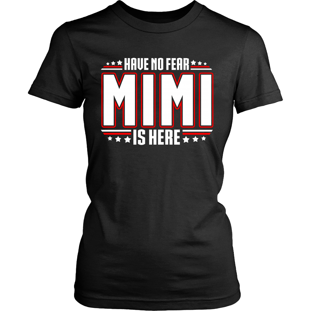 Have No Fear MiMi Is Here T-Shirt - MiMi Shirt - TeeAmazing