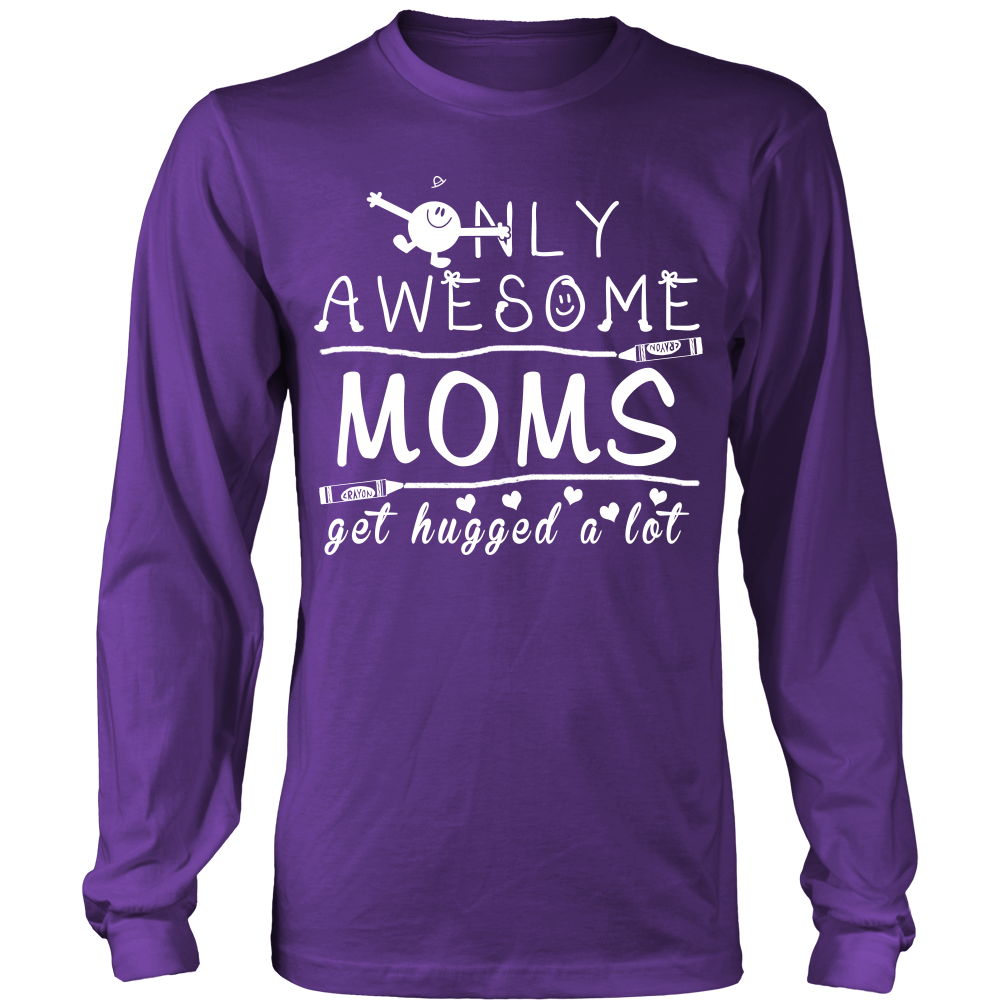 Only Awesome Moms Get Hugged A Lot T-Shirt -  Moms Shirt - TeeAmazing