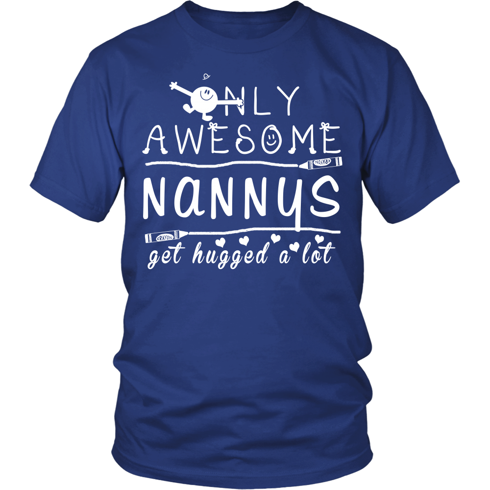 Only Awesome Nanny Get Hugged A Lot T-Shirt -  Nanny Shirt - TeeAmazing