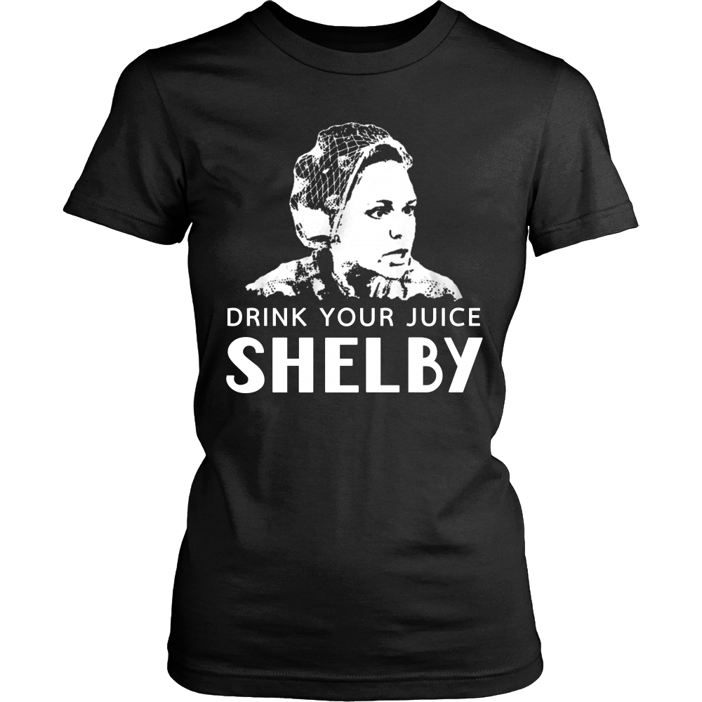 Drink Your Juice Shelby T Shirts, Tees & Hoodies - Steel Magnolias Shirts - TeeAmazing