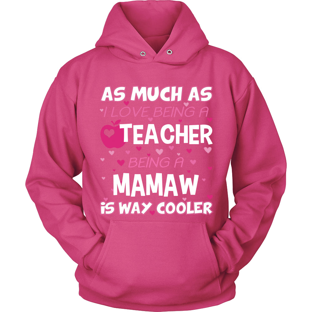 Mamaw is The Way Cooler Teacher T-Shirt - Mamaw Shirt - TeeAmazing