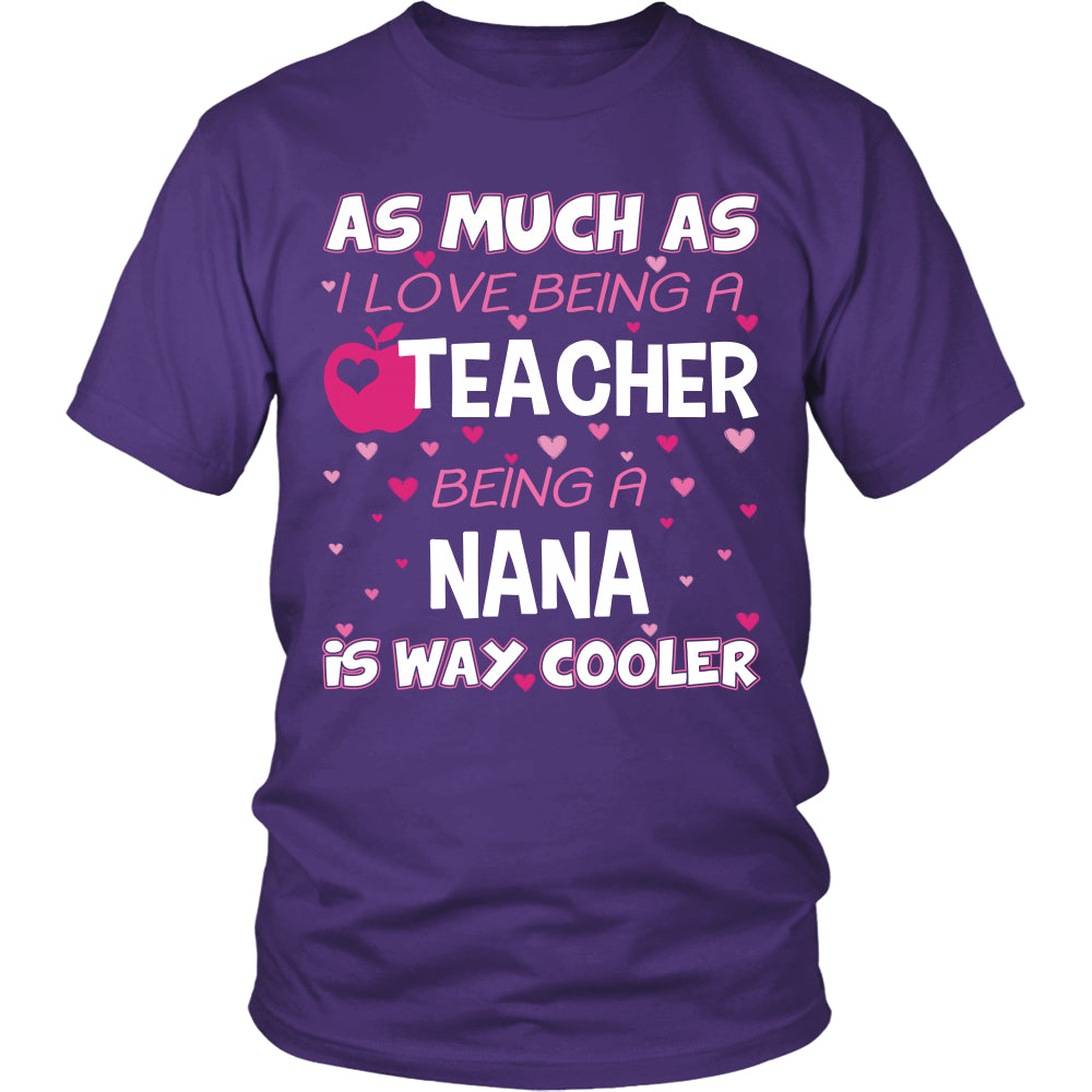 Nana is The Way Cooler Teacher T-Shirt - Nana Shirt - TeeAmazing