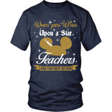 When you wish upon a star - Teachers Shirt - TeeAmazing