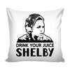 Drink Your Juice Shelby Pillow Cover - Steel Magnolias Accessories - TeeAmazing - 2