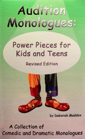 AUDITION MONOLOGUES: Power pieces for Kids and Teens (5 – 18) Revised