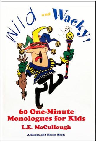WILD AND WACKY! 60 One-Minute Monologues for Kids