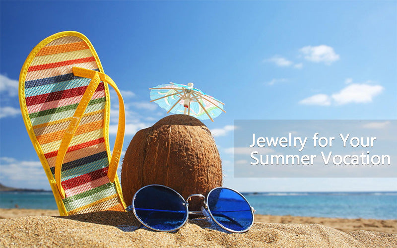 Jewelry for Your Summer Vocation