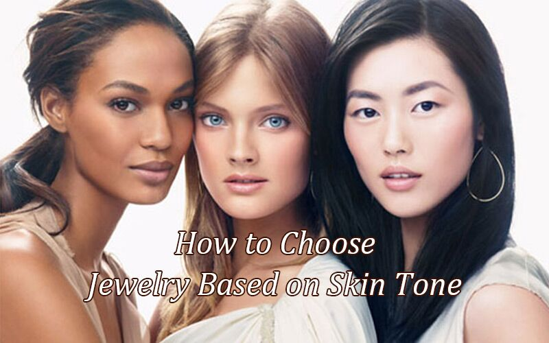 How to Choose Jewelry Based on Skin Tone