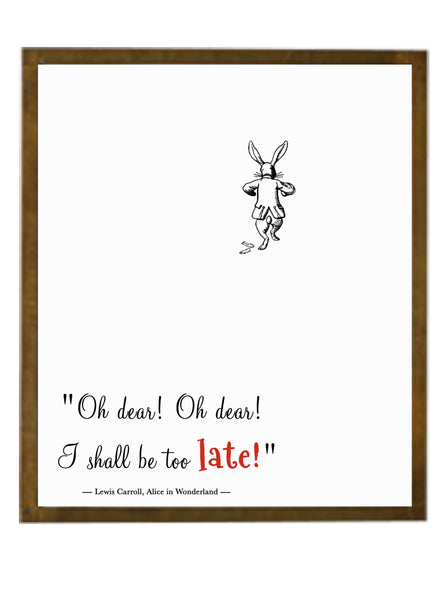 Alice In Wonderland Quote Print -  I shall be too late!