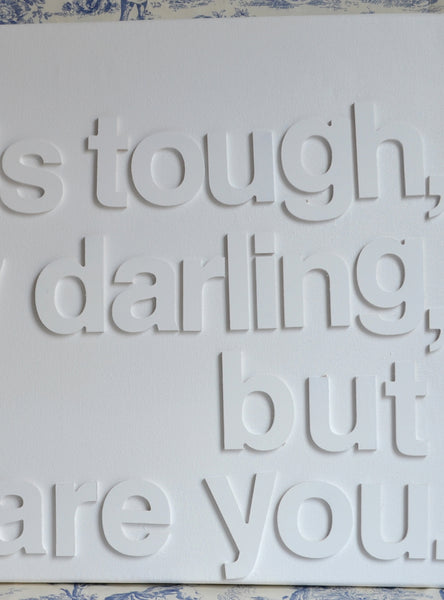 Life is tough my darling, Motivational Quotes, Typographic Canvas, Live Life Happy
