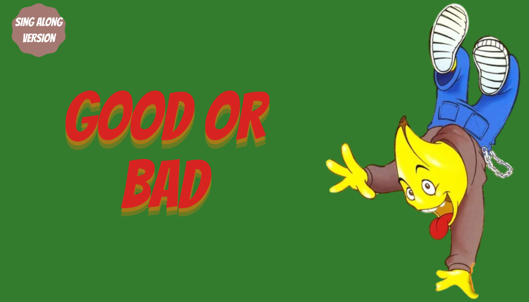 Good or Bad (Sing Along Version)