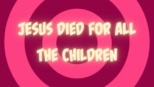 Jesus Died For All The Children