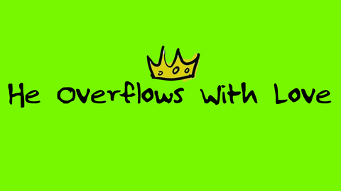 He Overflows With Love