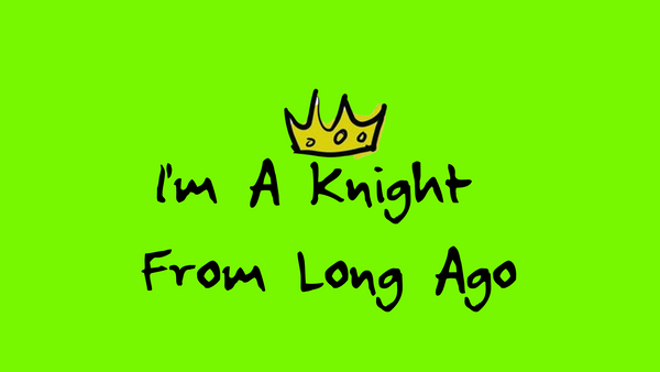 I'm A Knight From Long Ago